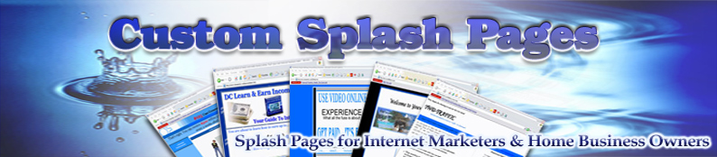 Custom Splash pages - Splash Pages for Internet Marketers & Home Business Owners